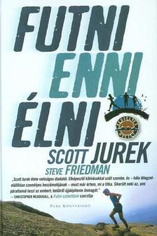 Scott Jurek - Futni, enni, �lni - Utam az ultrafut�i sikerhez