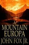 Jr. John Fox, - A Mountain Europa [eK�nyv: epub,  mobi]