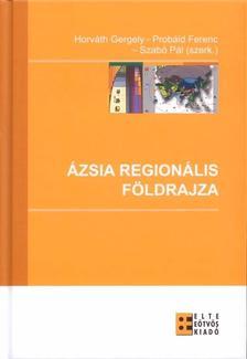 Horv�t Gergely-Prob�ld Ferenc-Szab� P�l (szerk.) - �zsia region�lis f�ldrajza