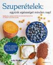 Kelly Pfeiffer - Szuper�telek: egy�nk eg�szs�get minden nap!-Gyors �s egyszer� receptek 10 ismert szuper�telb�l
