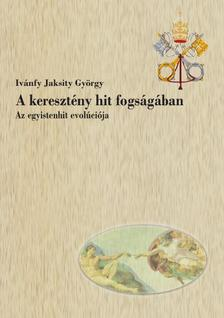 Iv�nfy Jaksity Gy�rgy - A kereszt�ny hit fogs�g�ban