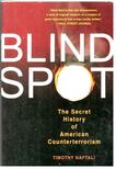 NAFTALI, TIMOTHY - Blind Spot - The Secret History of American Counterterrorism [antikvár]