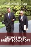 BUSH, GEORGE - SCOWCROFT, BRENT - �talak�tott vil�g