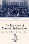 Linda Cantoni Louis Adolphe Coerne, - The Evolution of Modern Orchestration [eKönyv: epub,  mobi]