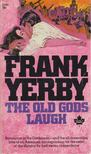 Yerby, Frank - The Old Gods Laugh [antikv�r]
