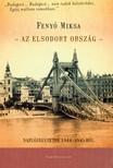 Feny� Miksa - Az elsodort orsz�g - Napl�jegyzetek 1944-1945-b�l [eK�nyv: epub,  mobi]