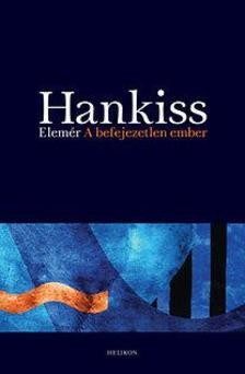Hankiss Elem�r - A BEFEJEZETLEN EMBER
