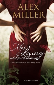 Alex Miller - Mrs. Laing utolsó csábítása [eKönyv: epub, mobi]
