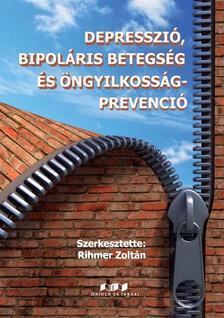 Rihmer Zoltán szerk. - Depresszió, bipoláris betegség és öngyilkosság-prevenció