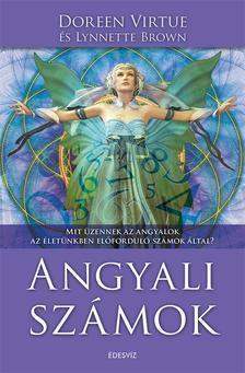Doreen Virtue �s Lynnette Brown - Angyali sz�mok- Mit �zennek az angyalok az �let�nkben el�fordul� sz�mok �ltal?