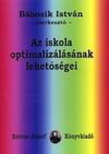 Bábosik István szerk. - Az iskola optimalizálásának lehetőségei