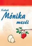 Mónika N. Kakuk - Kakuk Mónika meséi [eKönyv: pdf,  epub,  mobi]