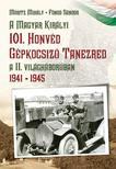 M�ritz Mih�ly - F�nod S�ndor - A magyar kir�lyi 101. Honv�d g�pkocsiz� tanezred a II. vil�gh�bor�ban 1941 - 1945