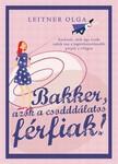 Leitner Olga - Bakker - azok a csoddd�latos f�rfiak [eK�nyv: epub, mobi]