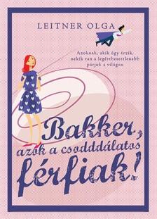 Leitner Olga - Bakker - azok a csodddálatos férfiak [eKönyv: epub, mobi]