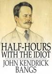 Bangs John Kendrick - Half-Hours with the Idiot [eKönyv: epub,  mobi]