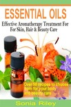 Riley Sonia - Essential Oils - Effective Aromatherapy Treatment For Skin,  Hair & Beauty Care [eKönyv: epub,  mobi]