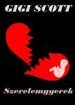 Gigi Scott - Szerelemgyerek [eK�nyv: pdf,  epub,  mobi]