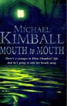 Kimball, Michael - Mouth to Mouth [antikv�r]