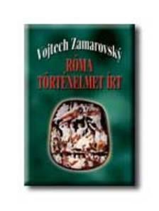 ZAMAROVSKY, VOJTECH - RÓMA TÖRTÉNELMET ÍRT