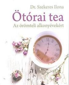 Dr. Szekeres Ilona - Ötórai tea - Az örömteli alkonyévekért