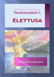 BR�T�N ERZS�BET - Testk�zelb�l I. �LETTUSA - A Pokolb�l a Mennybe [eK�nyv: pdf, epub, mobi]