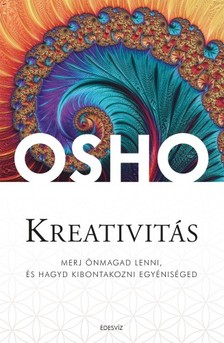 OSHO - Kreativit�s - Merj �nmagad lenni, �s hagyd kibontakozni egy�nis�ged [eK�nyv: epub, mobi]
