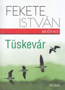 Fekete István - TÜSKEVÁR - ÚJ BORÍTÓVAL