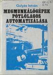 Guly�s Istv�n - Megmunk�l�g�pek p�tl�lagos automatiz�l�sa [antikv�r]