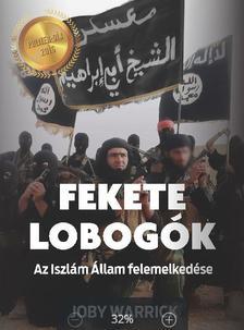Joby Warrick - Fekete lobog�k - Az Iszl�m �llam felemelked�se