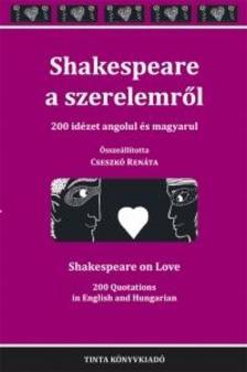 Cseszk� Ren�ta (szerkeszt�) - Shakespeare a szerelemr�l - 200 id�zet angolul �s magyarul