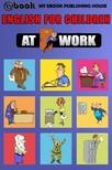 House My Ebook Publishing - English for Children - At Work [eK�nyv: epub,  mobi]