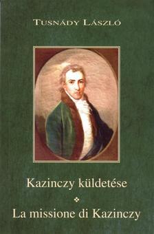 Tusnády László - KAZINCZY KÜLDETÉSE - LA MISSIONE DI KAZINCZY