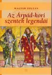 Magyar Zoltán - Az Árpád-kori szentek legendái