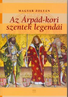 Magyar Zolt�n - Az �rp�d-kori szentek legend�i