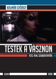 Kalmár György - TESTEK A VÁSZNON - TEST, FILM, SZUBJEKTIVITÁS - 2012