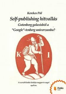 KEREKES PÁL - Self-publishing hitvallás [eKönyv: pdf, epub, mobi]