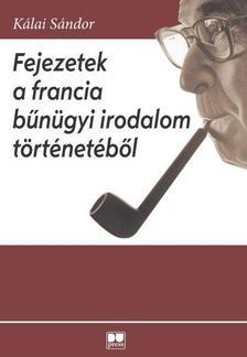 K�lai S�ndor - Fejezetek a francia b�n�gyi irodalom t�rt�net�b�l