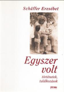 SCHAFFER ERZS�BET - Egyszer volt