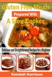 Harrison Kendall - Gluten Free Meals Prepared with a Slow Cooker - Delicious and Straightforward Recipes for a Beginner [eKönyv: epub,  mobi]