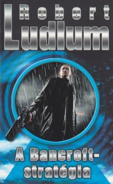 Robert Ludlum - A BANCROFT-STRATÉGIA
