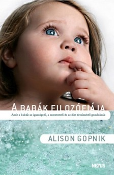 Alison Gopnik - A bab�k filoz�fi�ja - Amit a bab�k az igazs�gr�l, a szeretetr�l �s az �let �rtelm�r�l gondolnak [eK�nyv: epub, mobi]