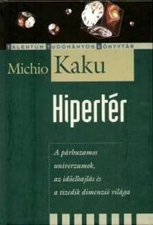 Michio Kaku - HIPERT�R - A P�RHUZAMOS UNIVERZUMOK, AZ ID�ELHAJL�S �S A TIZ