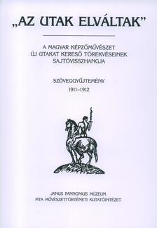 Tímár Árpád szerkesztő - AZ UTAK ELVÁLTAK III. - SZÖVEGGYŰJTEMÉNY 1911-1912