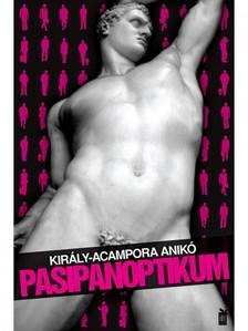 Anik� Kir�ly-Acampora - Pasipanoptikum - XXI. sz�zadi dekameron [eK�nyv: epub, mobi]