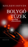 Szilágyi István - BOLYGÓ TÜZEK - NOVELLÁK, ELBESZÉLÉSEK #