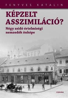 Fenyves Katalin - K�PZELT ASSZIMIL�CI�? - N�GY ZSID� �RTELMIS�GI...