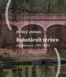 PETŐCZ ANDRÁS - Behatárolt térben (zárójelversek, 1984-2009)