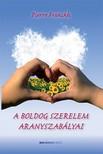 Pierre Franckh - A boldog szerelem aranyszabályai [eKönyv: epub, mobi]
