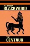 Blackwood Algernon - The Centaur [eKönyv: epub,  mobi]